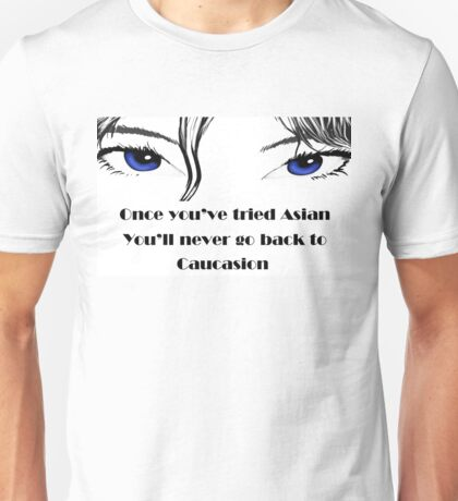 Once you've tried Asian Unisex T-Shirt