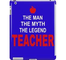 The man - The Myth - The Legend - Teacher! iPad Case/Skin