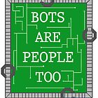 Bots are People Too by Ali Lavoie
