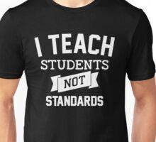 I Teach Student - Not Standards! Unisex T-Shirt