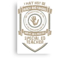 I may not be Reach and Famous But My Job is Priceless - Special ED Teacher Canvas Print