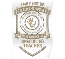 I may not be Reach and Famous But My Job is Priceless - Special ED Teacher Poster