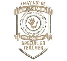 I may not be Reach and Famous But My Job is Priceless - Special ED Teacher Photographic Print