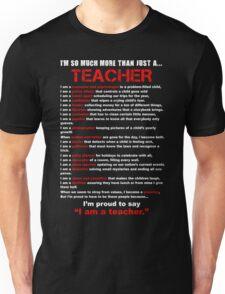 I am a Teacher Unisex T-Shirt