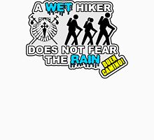 A wet hiker does not fear the rain Unisex T-Shirt