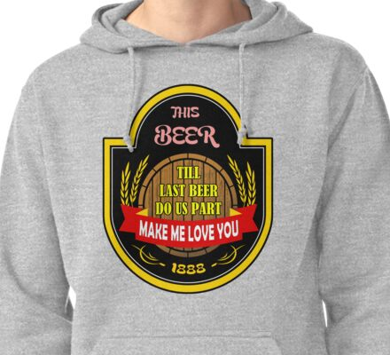 This Beer Make Me Love You Pullover Hoodie