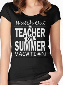 Watch Out - Teacher on Summer Vacation!! Women's Fitted Scoop T-Shirt