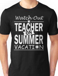 Watch Out - Teacher on Summer Vacation!! Unisex T-Shirt