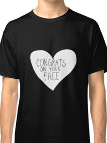 Congrats On Your Face Classic T-Shirt
