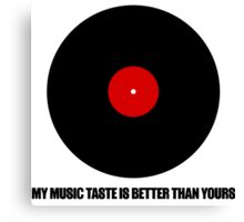 My music taste is better than yours Canvas Print