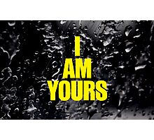 I AM YOURS Photographic Print