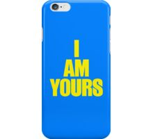 I AM YOURS III iPhone Case/Skin