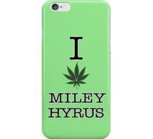 i LOVE MILEY HYRUS - CYRUS - WEED iPhone Case/Skin