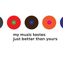 My music tastes just better than yours by ak4e