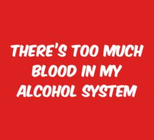 There's Too Much Blood In My Alcohol System by BrightDesign