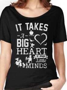 It Takes Big Hear to shape Little Minds!! Women's Relaxed Fit T-Shirt