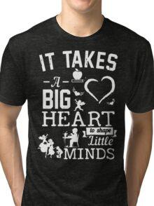 It Takes Big Hear to shape Little Minds!! Tri-blend T-Shirt