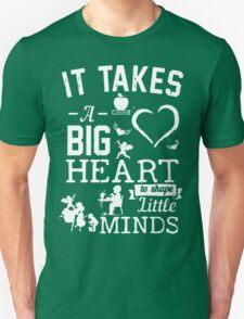 It Takes Big Hear to shape Little Minds!! Unisex T-Shirt