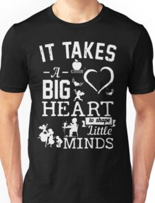 It Takes Big Hear to shape Little Minds!! Unisex T-Shirt