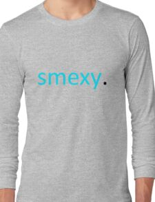 smexy. Long Sleeve T-Shirt