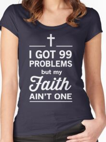 I Got 99 Problems But My Faith Ain't One Women's Fitted Scoop T-Shirt