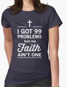 I Got 99 Problems But My Faith Ain't One Womens Fitted T-Shirt