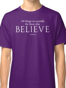All Things Are Possible For Those Who Believe Classic T-Shirt