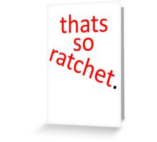 thats so ratchet. Greeting Card
