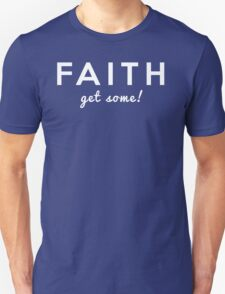 Faith - Get Some! T-Shirt