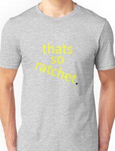 thats so ratchet. Unisex T-Shirt