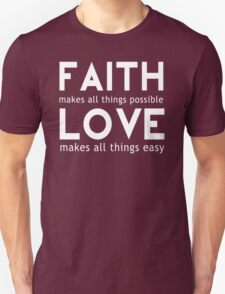 Faith Makes All Things Possible Love Makes All Things Easy T-Shirt