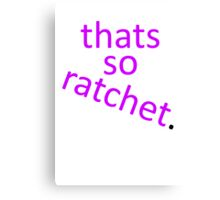 thats so ratchet. Canvas Print