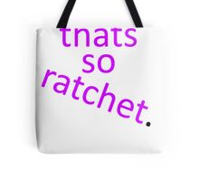 thats so ratchet. Tote Bag