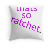thats so ratchet. Throw Pillow