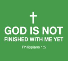 God Is Not Finished With Me Yet by christianity