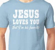 Jesus Loves You But I'm His Favorite Unisex T-Shirt