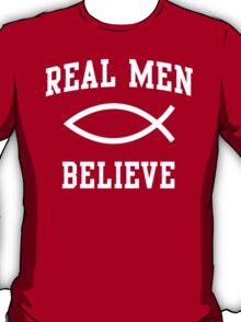 Real Men Believe T-Shirt