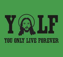 YOLF: You Only Live Forever by christianity