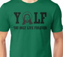 YOLF: You Only Live Forever Unisex T-Shirt