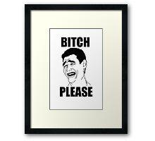 Bitch Please Framed Print