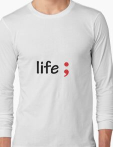 Semicolon; Life Long Sleeve T-Shirt