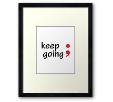 Semicolon; Keep Going Framed Print