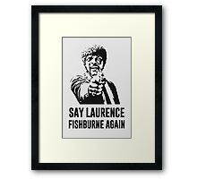 Say Laurence Fishburne Again! Framed Print