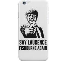Say Laurence Fishburne Again! iPhone Case/Skin