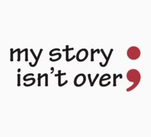 Semicolon; My Story Isn't Over One Piece - Short Sleeve