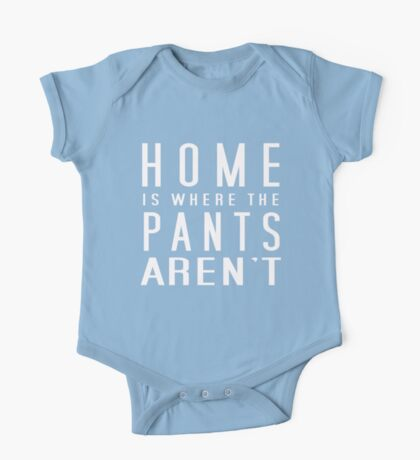 Home is where the pants aren't Kids Clothes