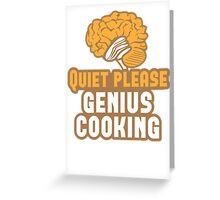 Quiet please Genius Cooking! with brain Greeting Card
