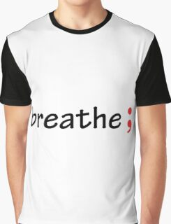 Semicolon; Breathe Graphic T-Shirt