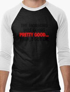 THE MORNING WAS GOING PRETTY GOOD, THEN I GOT UP. Men's Baseball ¾ T-Shirt