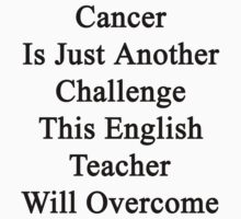 Cancer Is Just Another Challenge This English Teacher Will Overcome by supernova23